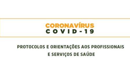 COVID-19: Ministério da Saúde divulga protocolos e orientações aos profissionais e serviços de saúde